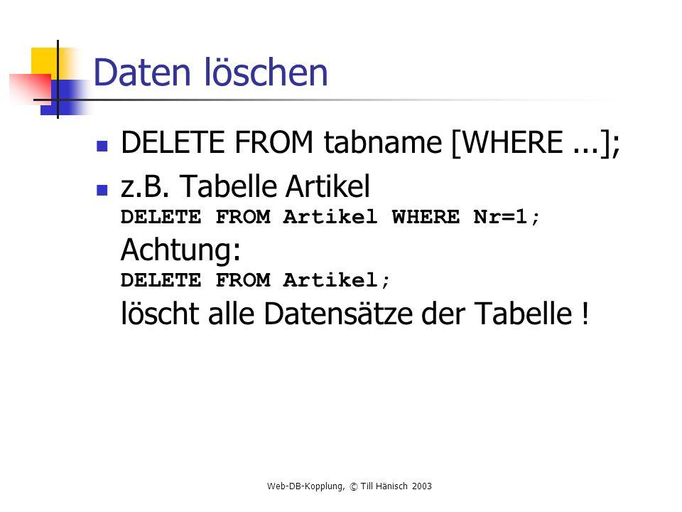 Daten löschen DELETE FROM tabname [WHERE ...];